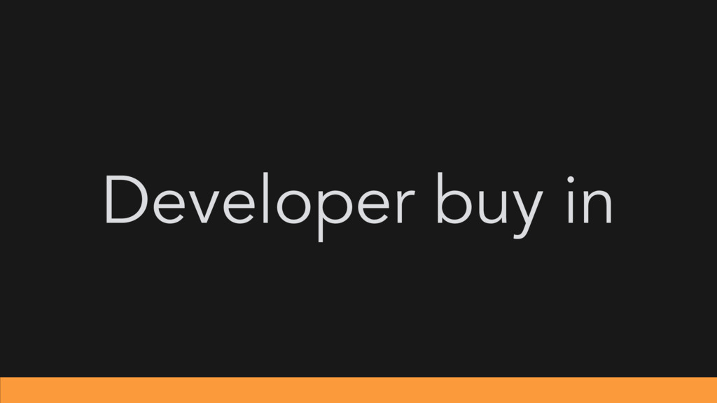 Developer buy in