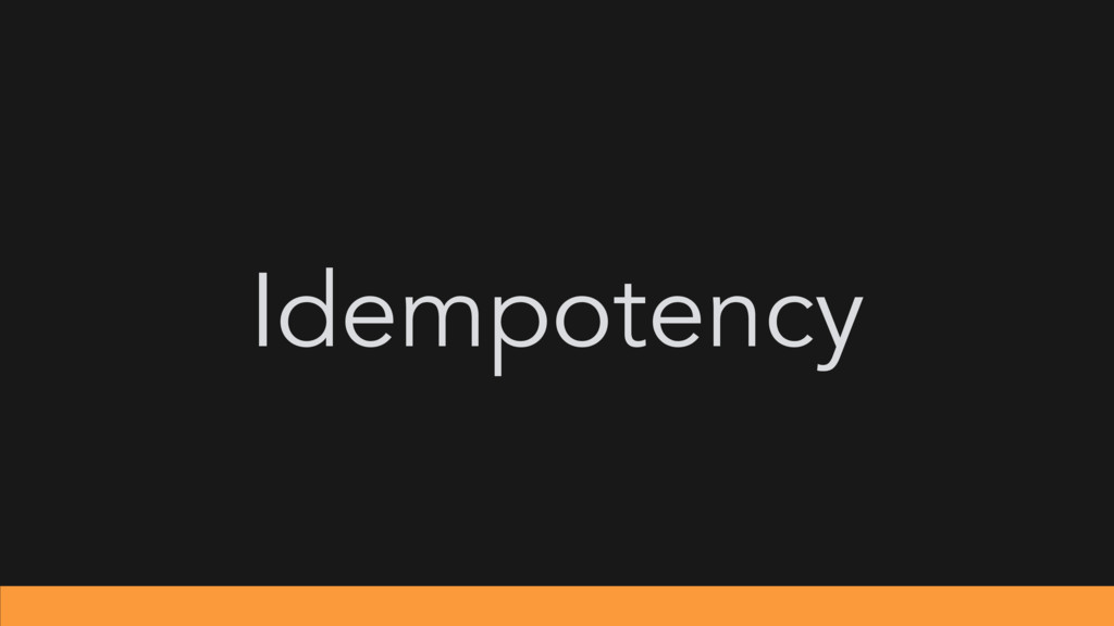 Idempotency