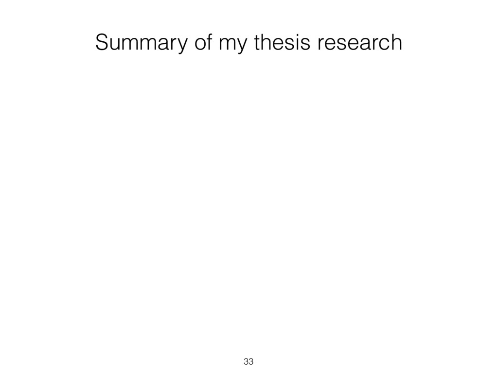 33 Summary of my thesis research