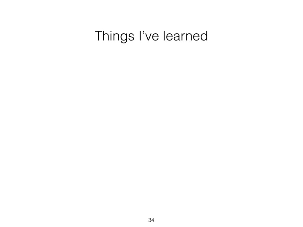 Things I've learned 34