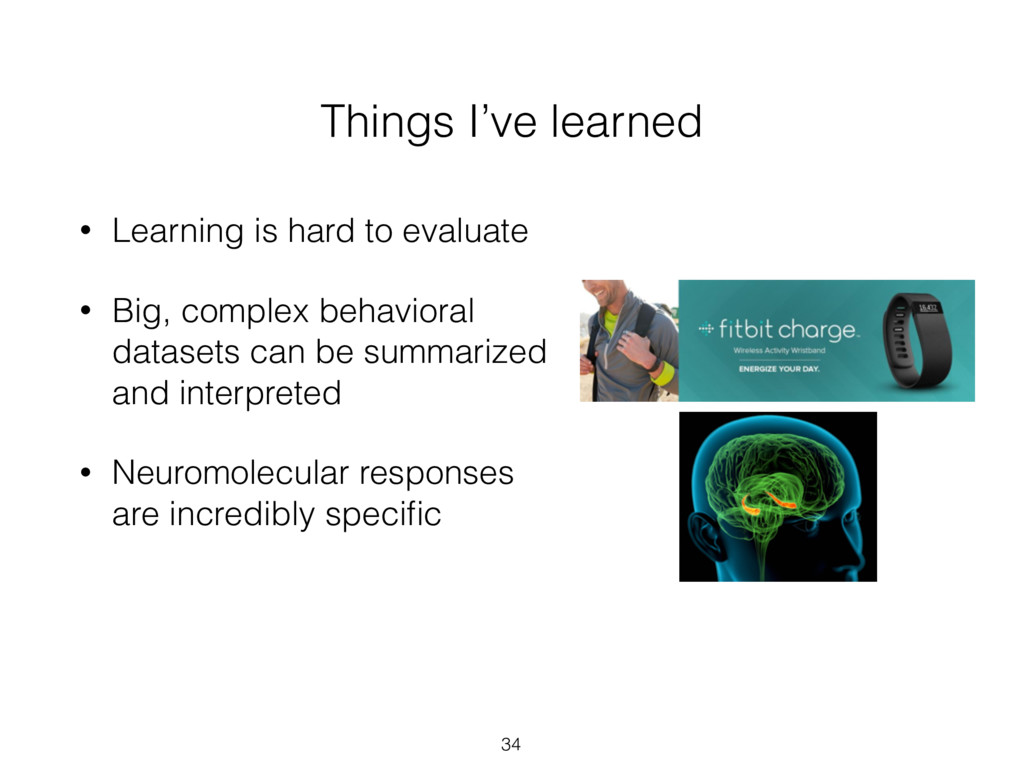Things I've learned • Learning is hard to evalu...