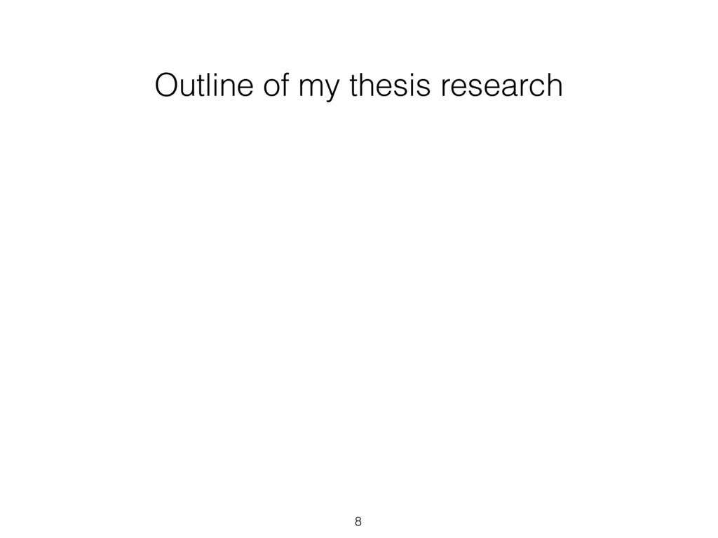Outline of my thesis research 8
