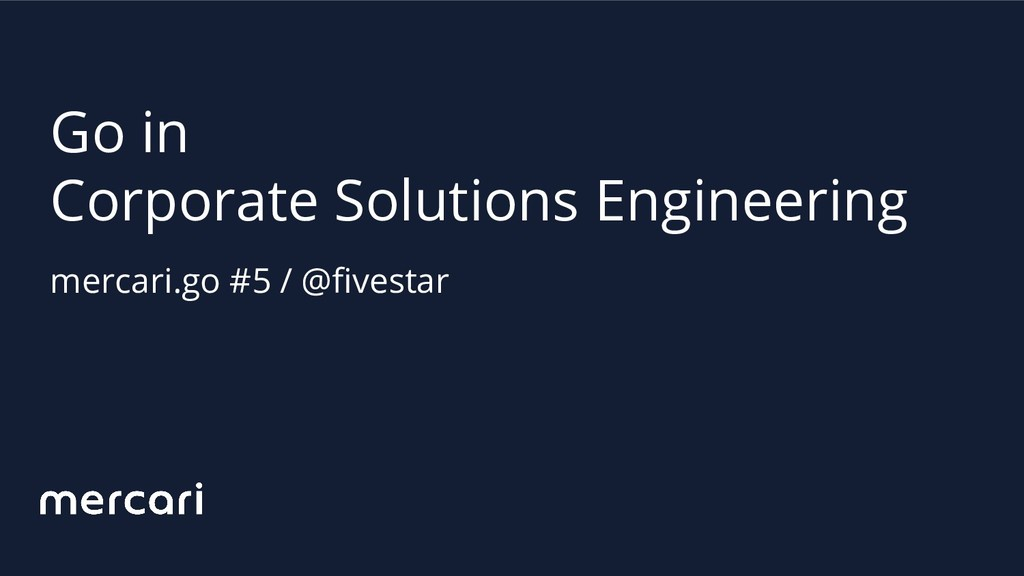 Go in Corporate Solutions Engineering mercari.g...