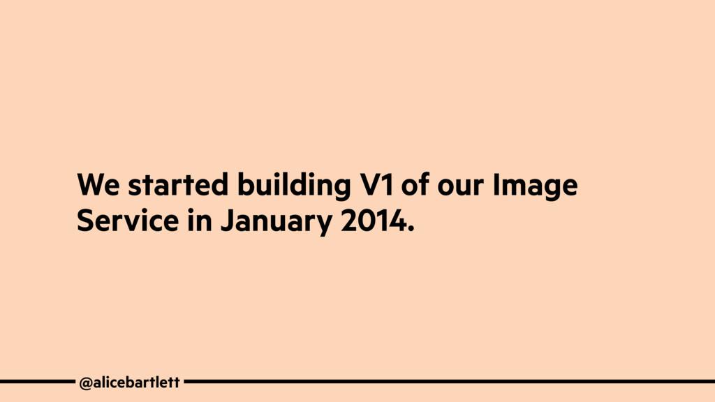 @alicebartlett We started building V1 of our Im...