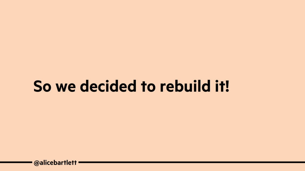 @alicebartlett So we decided to rebuild it!