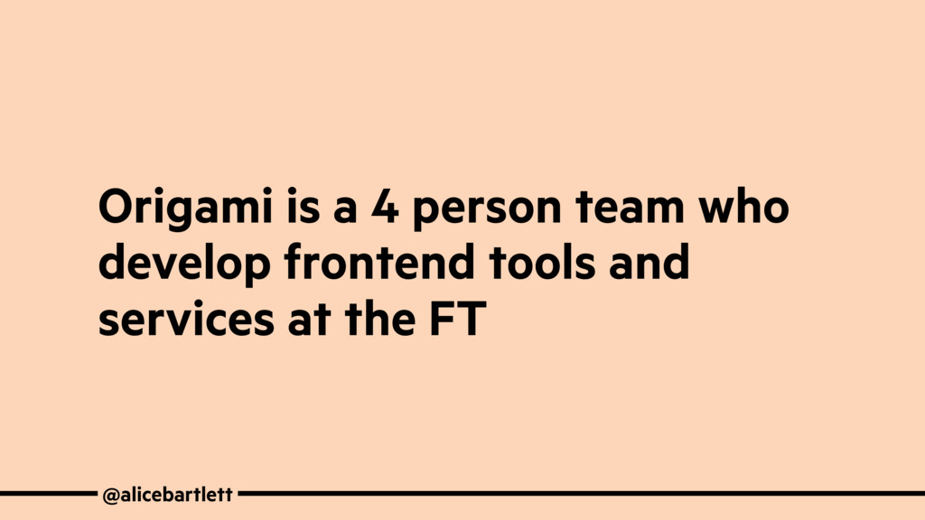 Origami is a 4 person team who develop frontend...