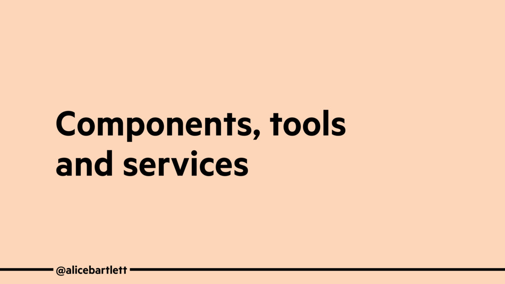 Components, tools and services @alicebartlett