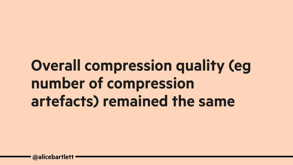 Overall compression quality (eg number of compr...