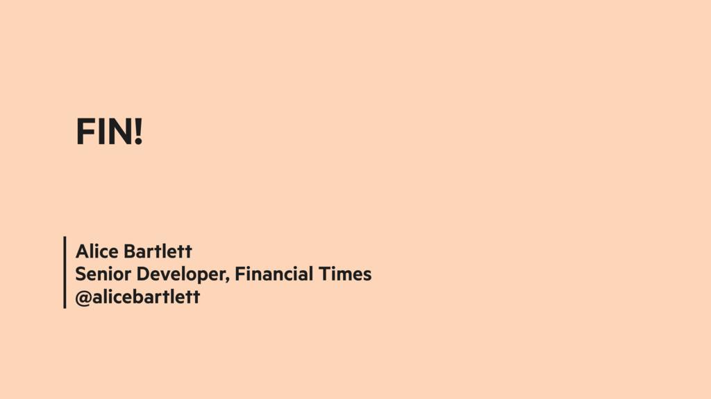 Alice Bartlett Senior Developer, Financial Time...