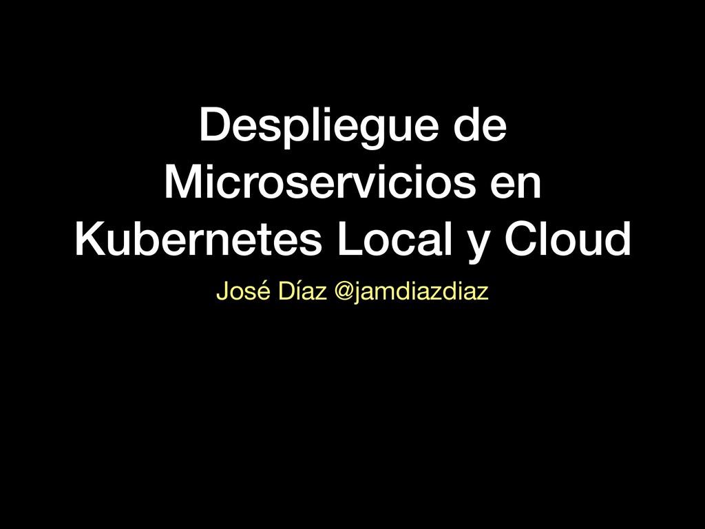 Despliegue de Microservicios en Kubernetes Loca...