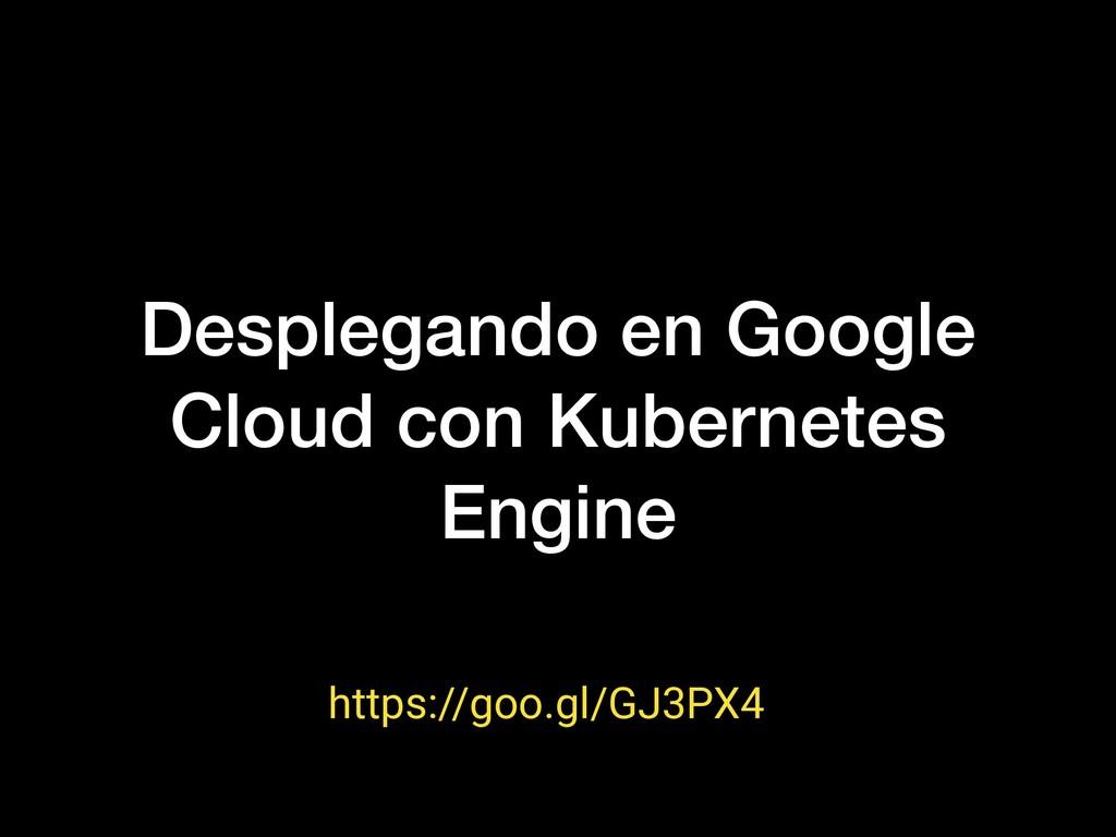 Desplegando en Google Cloud con Kubernetes Engi...