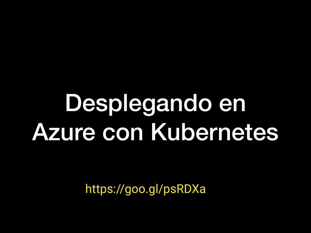 Desplegando en Azure con Kubernetes https://goo...