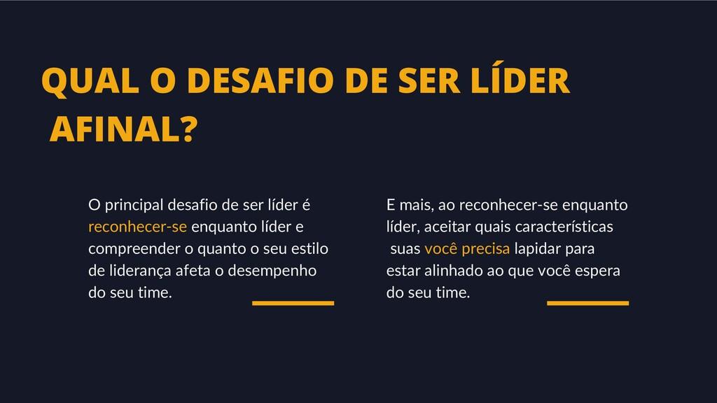 QUAL O DESAFIO DE SER LÍDER AFINAL? O principal...