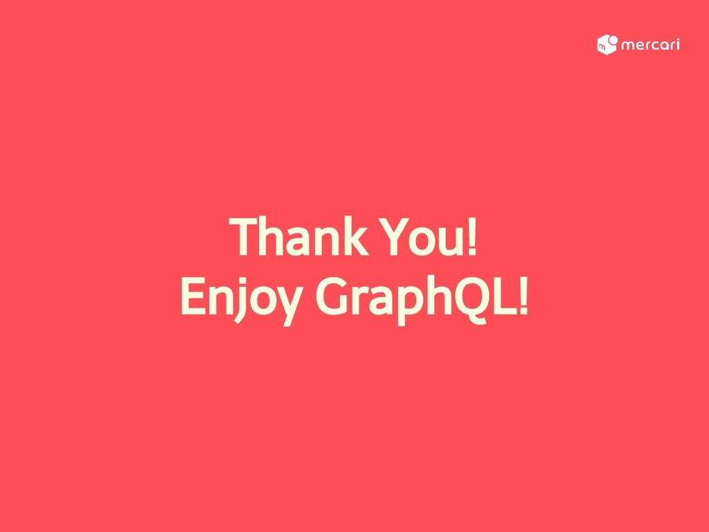 Thank You! Enjoy GraphQL!