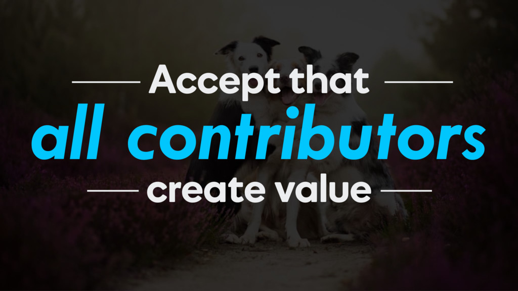 all contributors Accept that create value