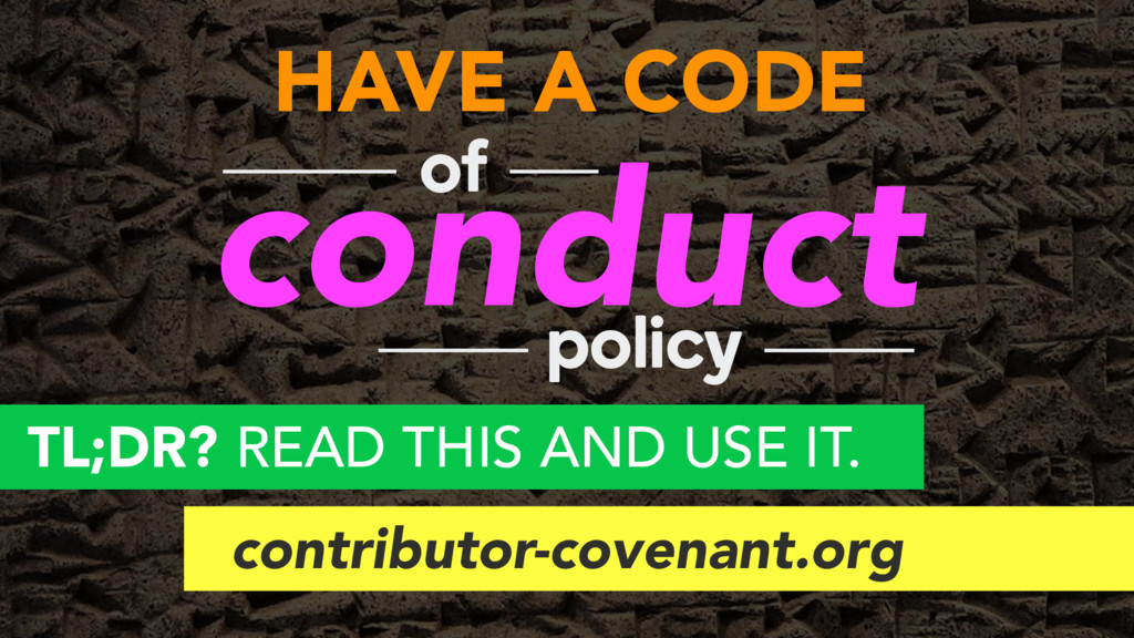 HAVE A CODE conduct of policy TL;DR? READ THIS ...