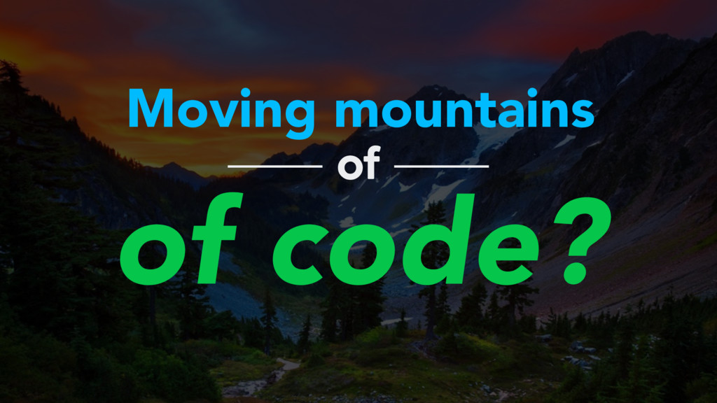 Moving mountains of code? of