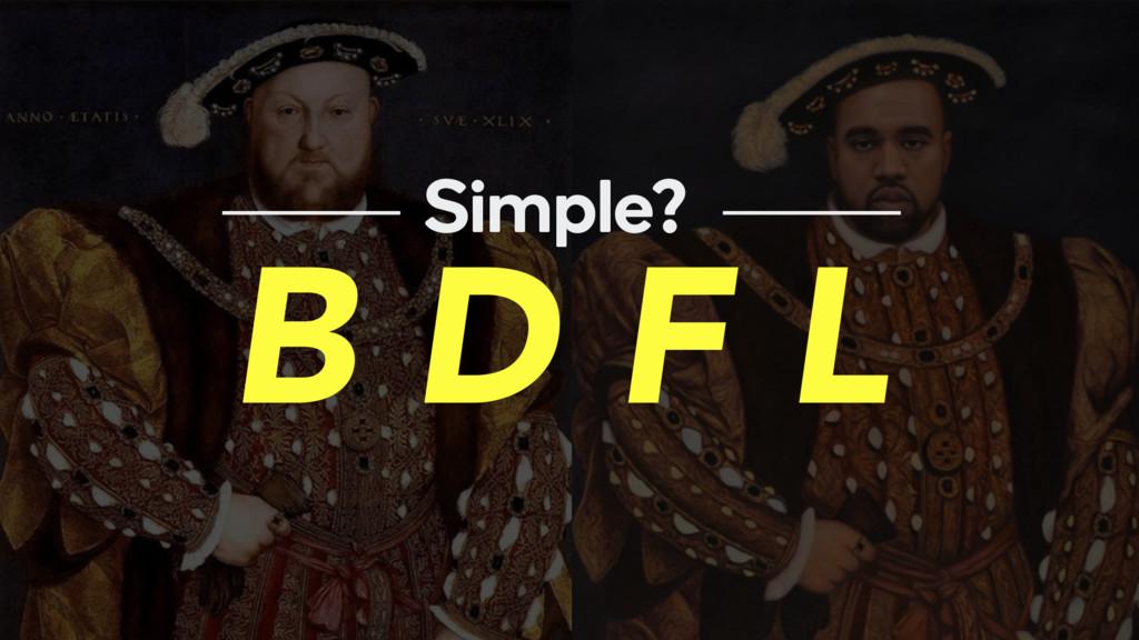 B D F L Simple?