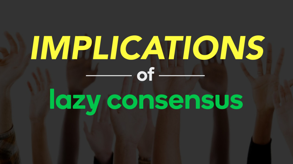 IMPLICATIONS lazy consensus of