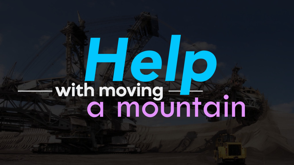a mountain with moving Help