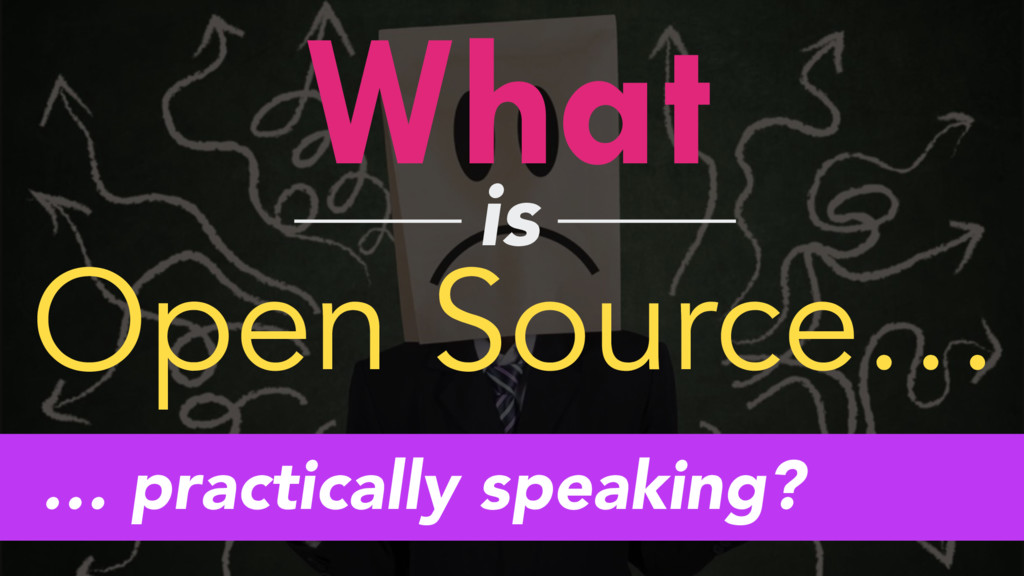 What is Open Source… … practically speaking?