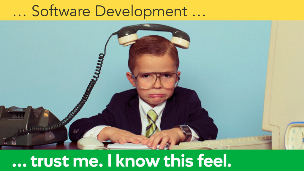 … trust me. I know this feel. … Software Develo...