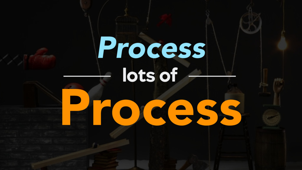 Process Process lots of