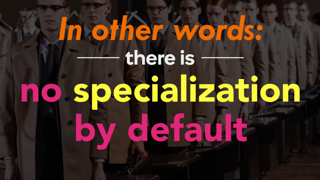 In other words: no specialization by default th...
