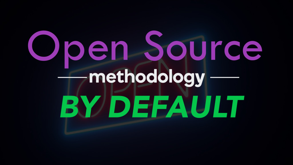 Open Source BY DEFAULT methodology