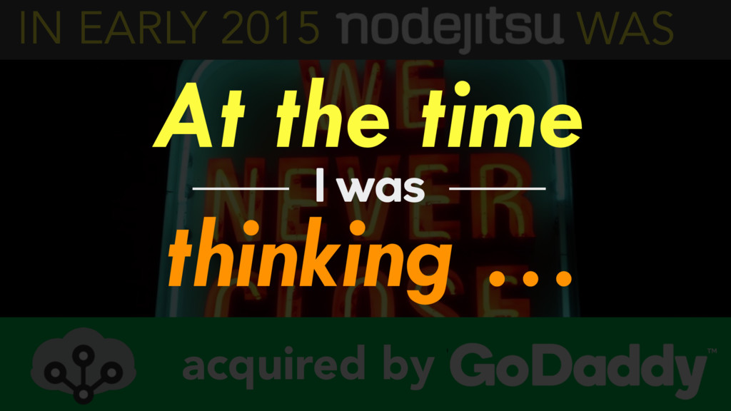IN EARLY 2015 WAS acquired by thinking … I was ...