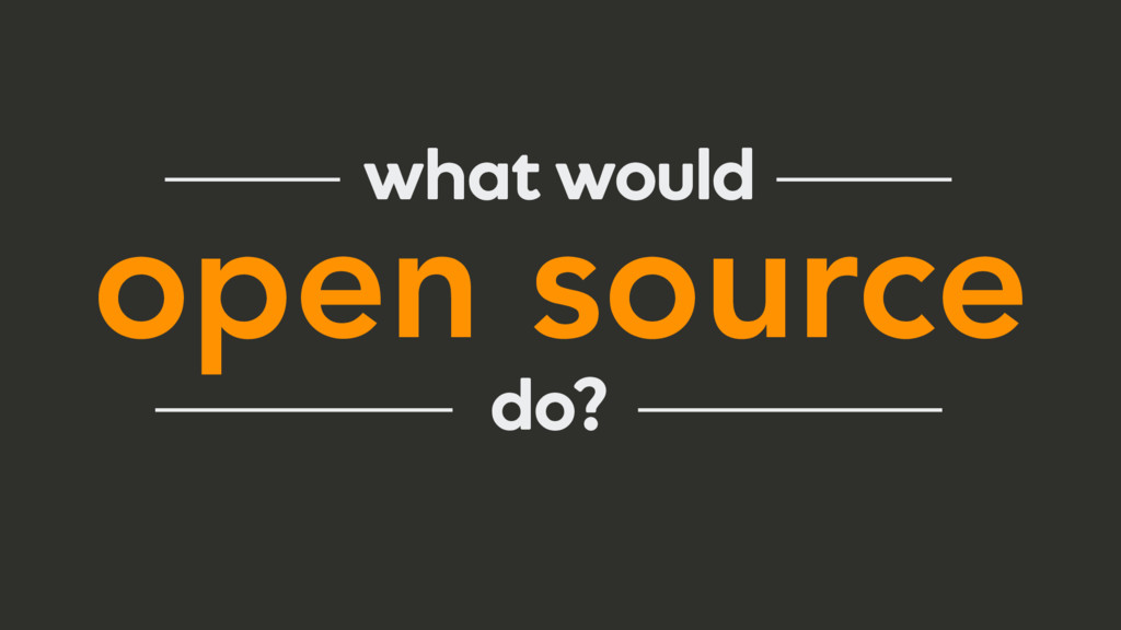 open source what would do?