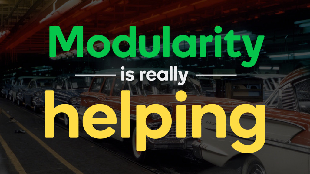 Modularity helping is really
