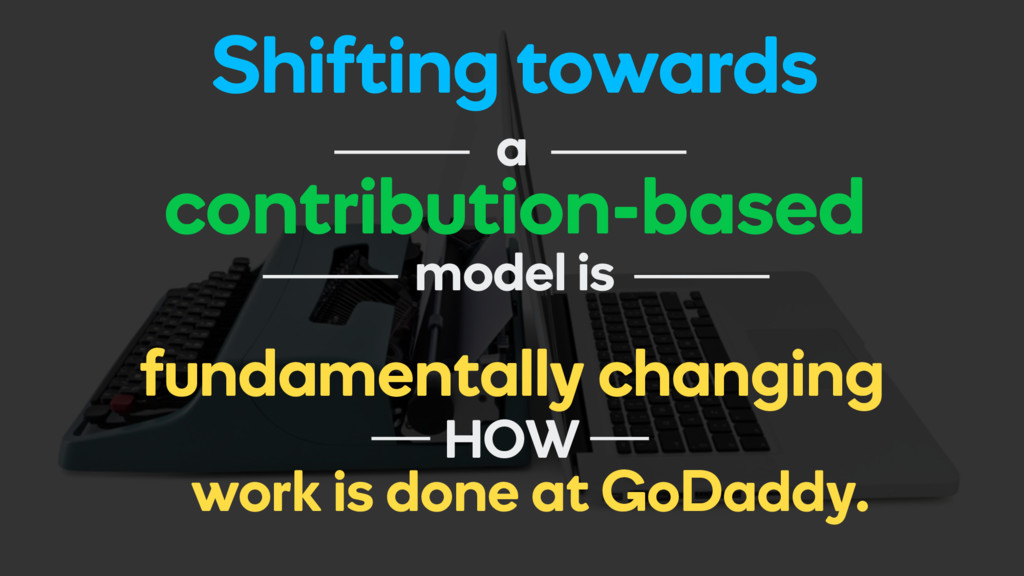 Shifting towards contribution-based a model is ...