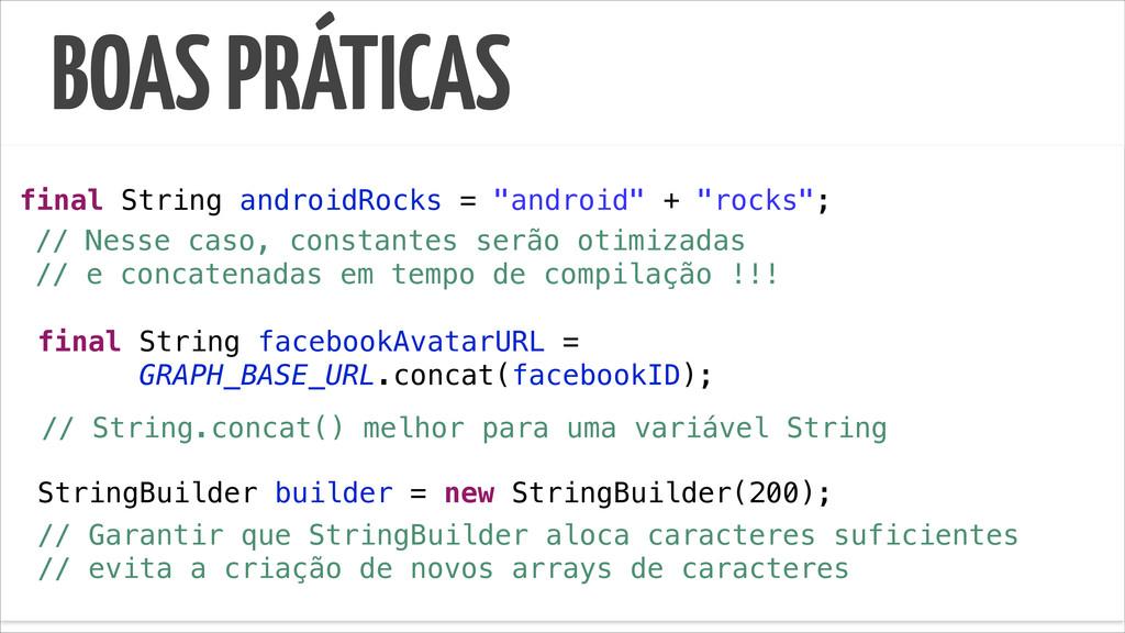 """BOAS PRÁTICAS final String androidRocks = """"andr..."""