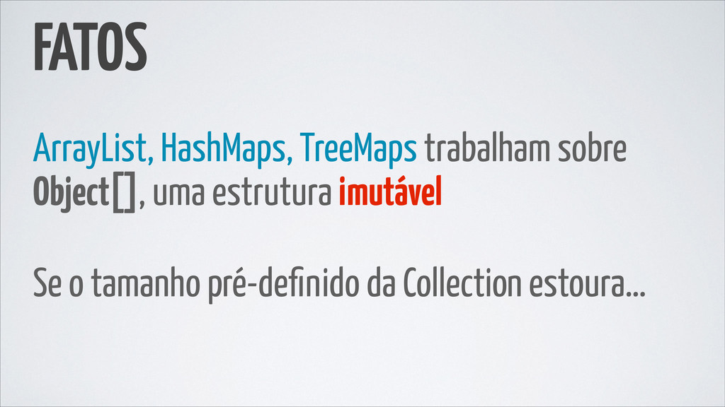 FATOS ArrayList, HashMaps, TreeMaps trabalham s...