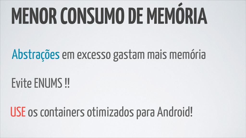MENOR CONSUMO DE MEMÓRIA Abstrações em excesso ...