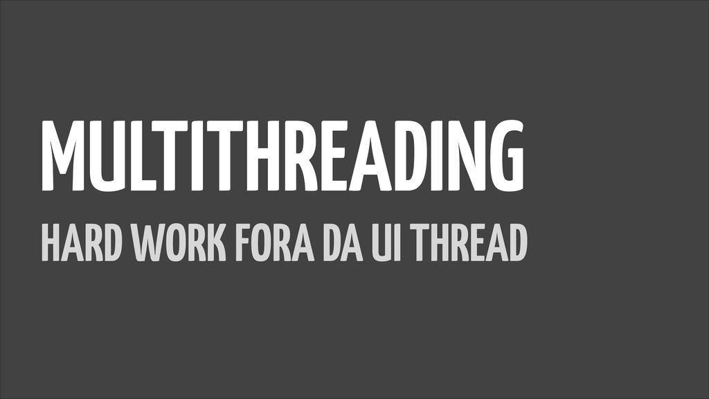 MULTITHREADING HARD WORK FORA DA UI THREAD