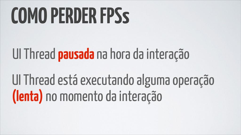 COMO PERDER FPSs UI Thread pausada na hora da i...