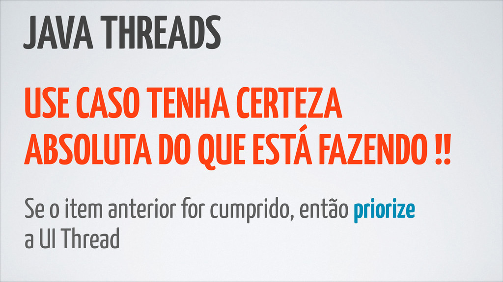 JAVA THREADS USE CASO TENHA CERTEZA ABSOLUTA DO...