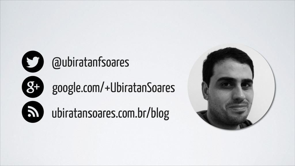 @ubiratanfsoares google.com/+UbiratanSoares ubi...