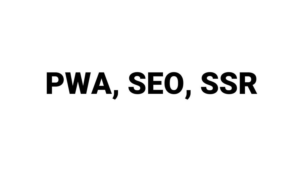 PWA, SEO, SSR