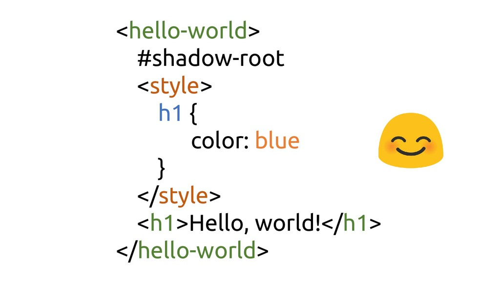 <hello-world> #shadow-root <style> h1 { color: ...