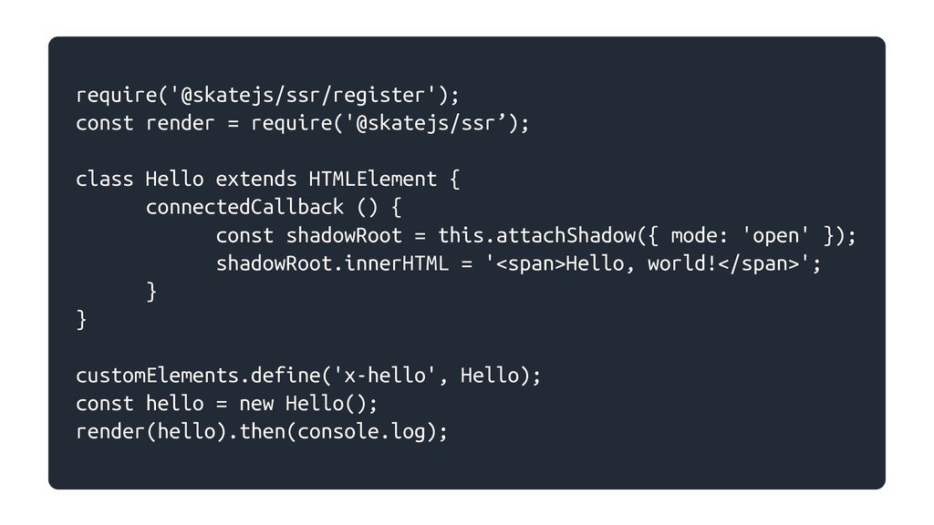 require('@skatejs/ssr/register'); const render ...