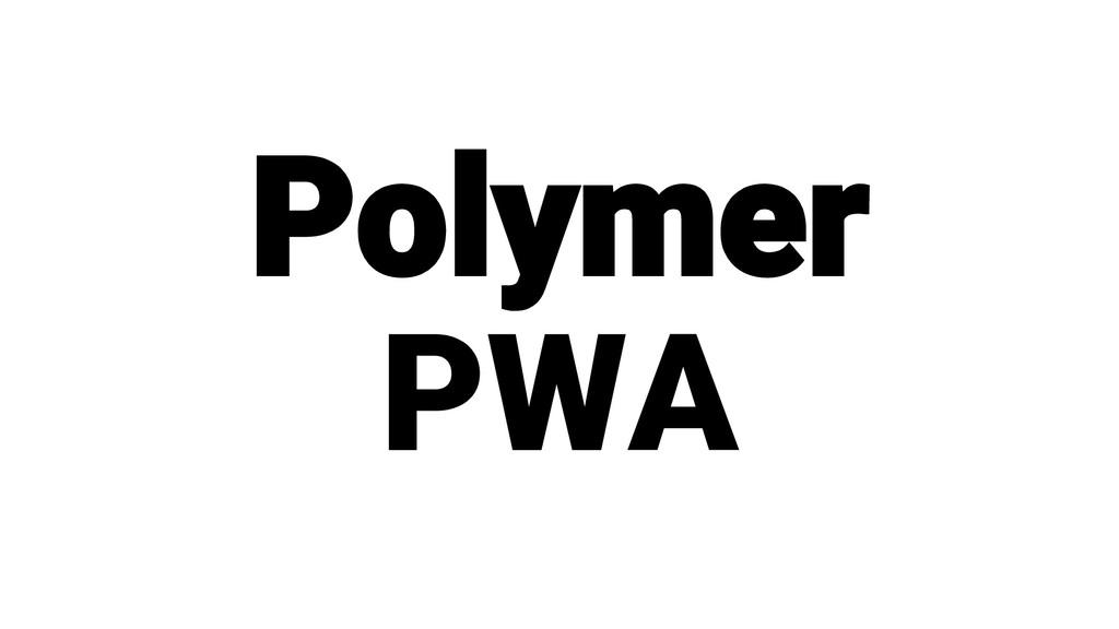 Polymer PWA