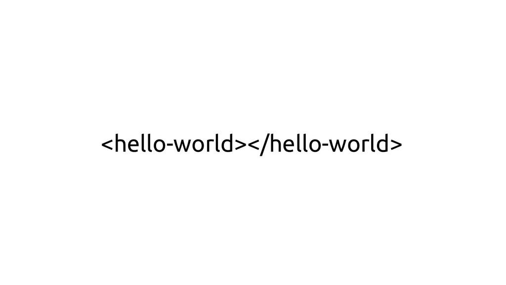 <hello-world></hello-world>