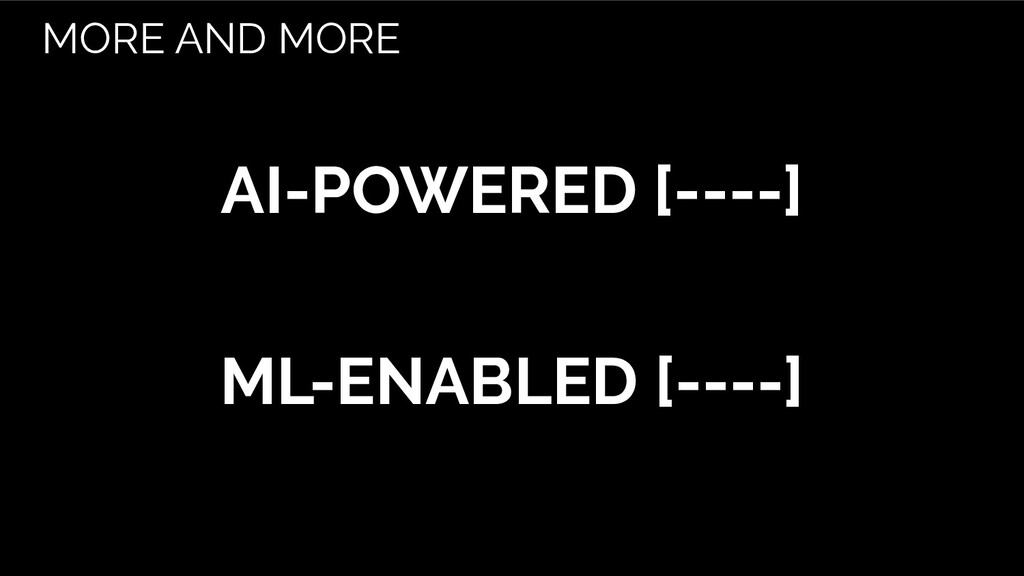 AI-POWERED [----] ML-ENABLED [----] MORE AND MO...