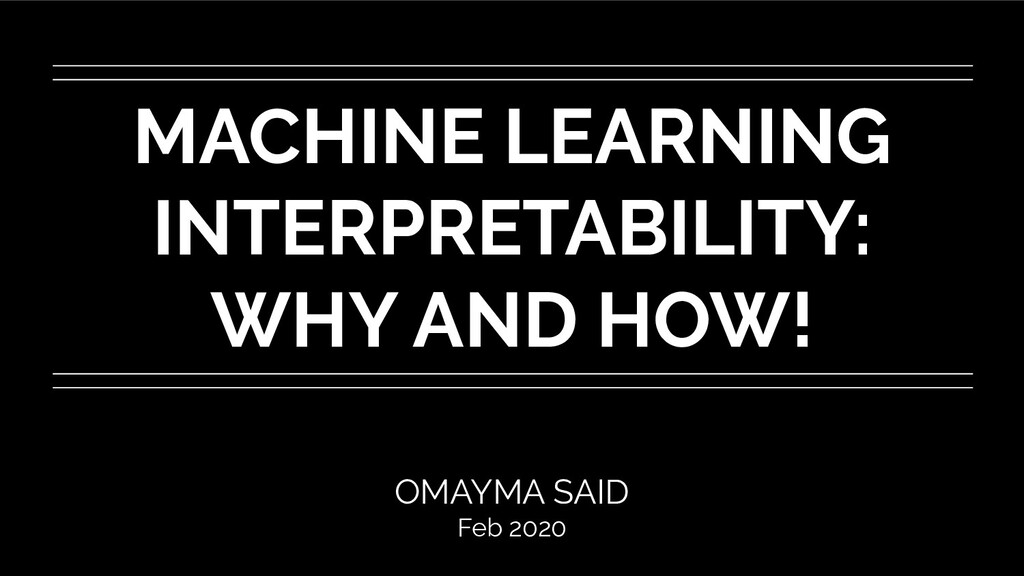 MACHINE LEARNING INTERPRETABILITY: WHY AND HOW!...