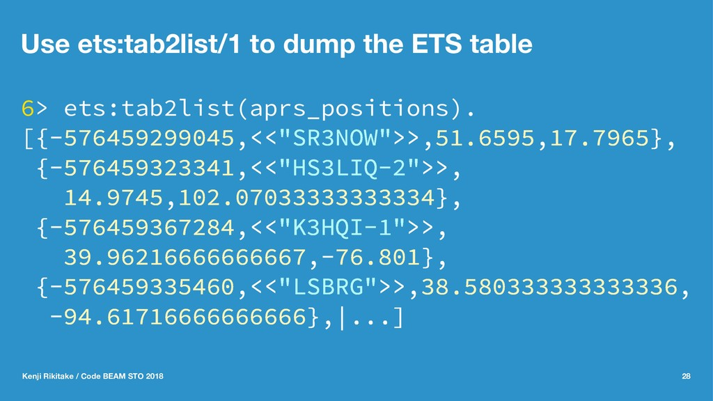 Use ets:tab2list/1 to dump the ETS table 6> ets...