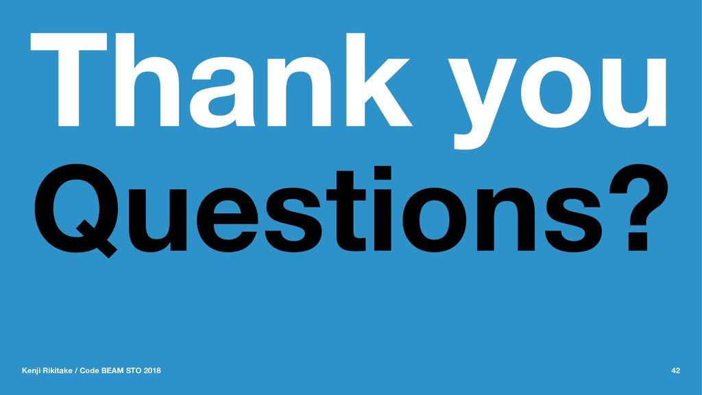 Thank you Questions? Kenji Rikitake / Code BEAM...