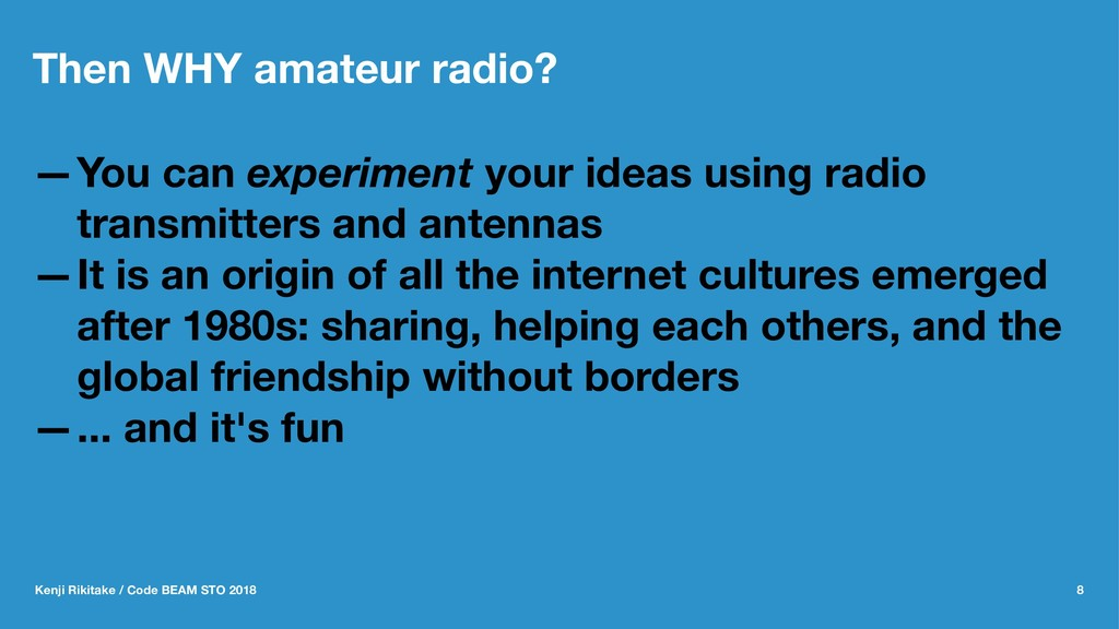 Then WHY amateur radio? —You can experiment you...